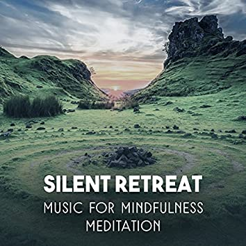 Silent Retreat: Music for Mindfulness Meditation, Serene Relaxation, Peaceful Mind, Calm Dreams & Blissfulness