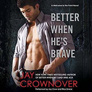 Better When He's Brave                   By:                                                                                                                                 Jay Crownover                               Narrated by:                                                                                                                                 Jay Crow,                                                                                        Eliza Grace                      Length: 9 hrs and 53 mins     20 ratings     Overall 4.9