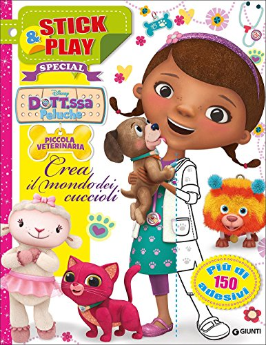 Crea il mondo dei cuccioli. Dott.ssa Peluche. piccola veterinaria. Stick & play special. Con adesivi. Ediz. illustrata