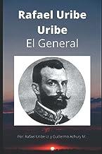 Rafael Uribe Uribe: El General (Spanish Edition)