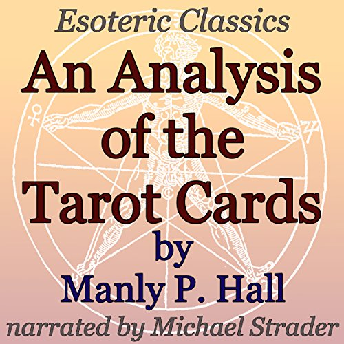 An Analysis of the Tarot Cards     Esoteric Classics              By:                                                                                                                                 Manly P. Hall                               Narrated by:                                                                                                                                 Michael Strader                      Length: 1 hr and 11 mins     2 ratings     Overall 5.0