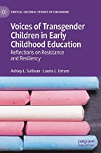Voices of Transgender Children in Early Childhood Education: Reflections on Resistance and Resiliency (Critical Cultural Studies of Childhood)