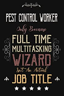 Pest Control Worker Only Because Full Time Multitasking Wizard Isn't An Actual Job Title: Funny Appreciation ,Thank You , ...