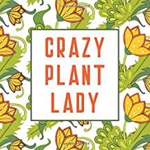 Crazy Plant Lady: Journal & Log Book to Keep Track and Schedule Watering Times for Potted Plants 8.25 x 8.25 (Plant Notebo...