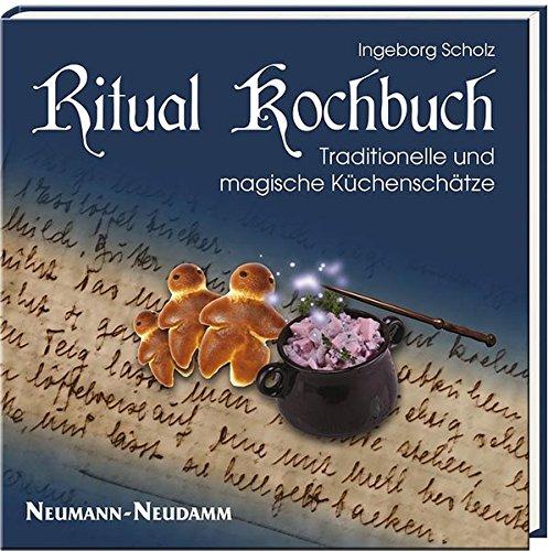 Ritual Kochbuch: Traditionelle und magische Küchenschätze: Traditionelle und magische Kchenschtze