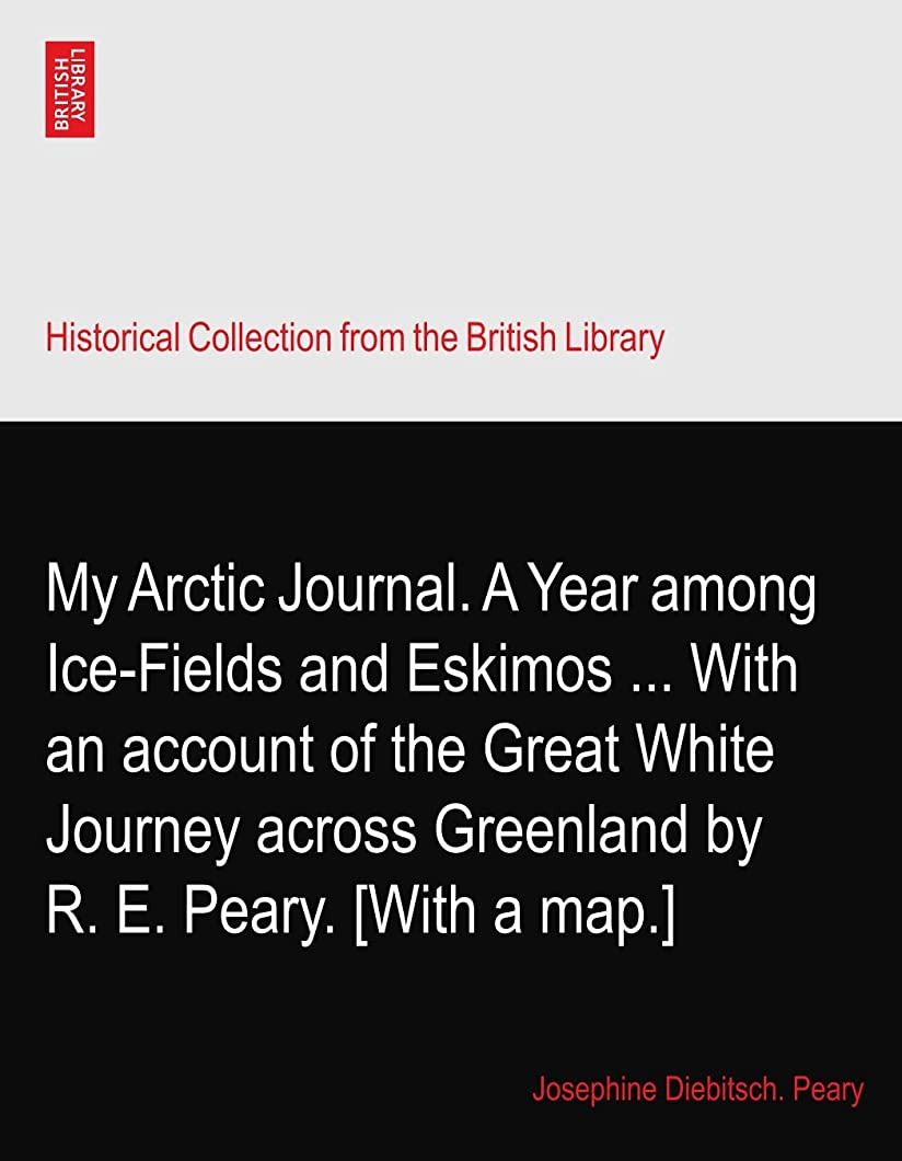 約設定価格有名人My Arctic Journal. A Year among Ice-Fields and Eskimos ... With an account of the Great White Journey across Greenland by R. E. Peary. [With a map.]