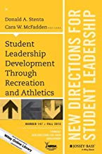 Student Leadership Development Through Recreation and Athletics: New Directions for Student Leadership, Number 147 (J-B SL Single Issue Student Leadership)