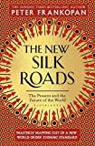 The New Silk Roads: The Present and Future of the World - Peter Frankopan