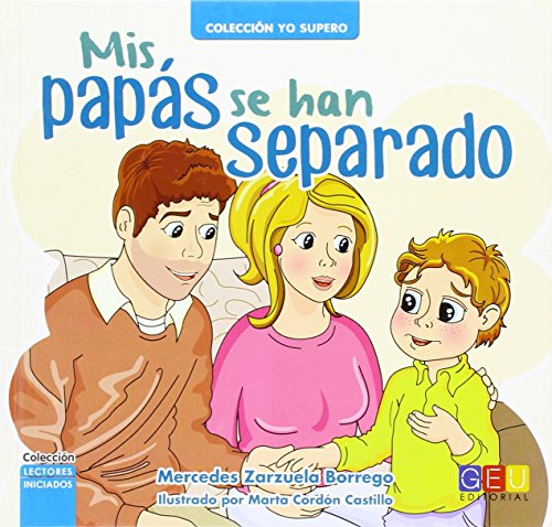 Mis papás se han separado / Editorial GEU/ A partir de 6 años/ Ayuda a gestionar un divorcio / Para niños en este proceso / Elimina miedos (Cuento. Lectores Iniciados. Colección Yo supero.)