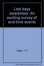 Last days awareness: An exciting survey of end-time events