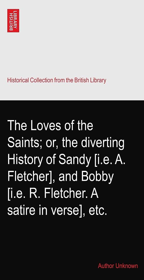 シガレットハングシャープThe Loves of the Saints; or, the diverting History of Sandy [i.e. A. Fletcher], and Bobby [i.e. R. Fletcher. A satire in verse], etc.