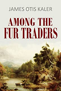 Among the Fur Traders (1906) (Active Table of Contents)