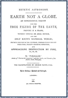 Zetetic Astronomy, Earth Not a Globe (Illustrated Edition)