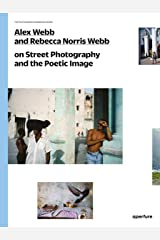 Alex Webb and Rebecca Norris Webb on Street Photography and the Poetic Image: The Photography Workshop Series Paperback