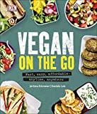 Vegan on the Go: Fast, Easy, Affordable―Anytime, Anywhere