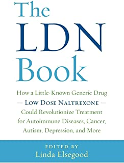 The LDN Book: How a Little-Known Generic Drug ― Low Dose Naltrexone ― Could Revolutionize Treatment for Autoimmune Diseases, Cancer, Autism, Depression, and More