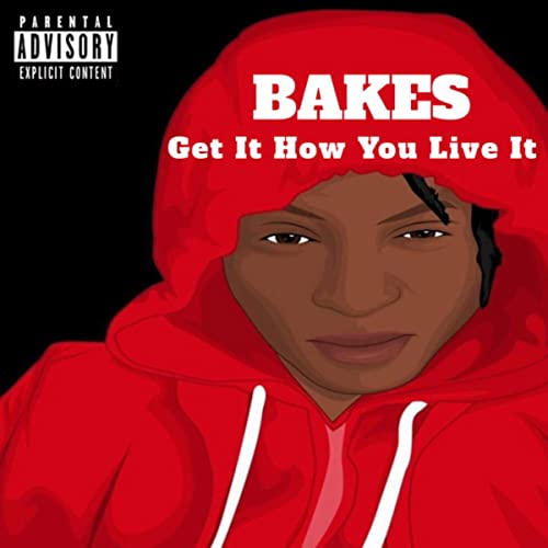 Get It How You Live It Explicit By Bakes On Amazon Music Amazon Com