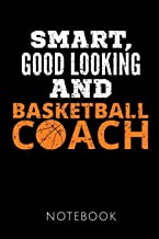 SMART, GOOD LOOKING AND BASKETBALL COACH NOTEBOOK: Gift idea for the best basketball coaches | Notebook | 120 pages, dot grid | Size 6x9 inches | Matte cover |