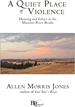 A Quiet Place of Violence: Hunting and Ethics in the Missouri River Breaks