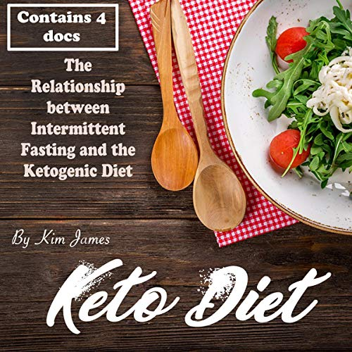 Keto Diet: The Relationship Between Intermittent Fasting and the Ketogenic Diet audiobook cover art