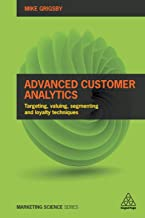 Advanced Customer Analytics: Targeting, Valuing, Segmenting and Loyalty Techniques (Marketing Science)