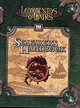 Seafarer s Handbook  Sourcebook of Ships Oceans and the Beasts Therein  Legends & Lairs d20 System