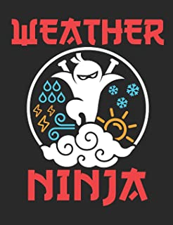 Weather Ninja: Weather Log Blank Paperback Notebook For Weather Watchers To Record And Analyze Climate, Meteorology Gifts,...