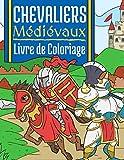 Chevaliers Médiévaux: Livre de Coloriage Pour Enfants 4-10 Ans | Chevaliers du Moyen Âge