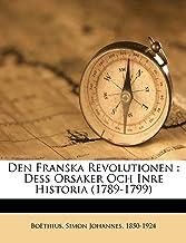 Den Franska Revolutionen : Dess Orsaker: Dess Orsaker Och Inre Historia (1789-1799)