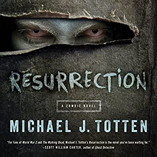 Resurrection     A Zombie Novel              By:                                                                                                                                 Michael J. Totten                               Narrated by:                                                                                                                                 Steven Roy Grimsley                      Length: 9 hrs and 4 mins     15 ratings     Overall 4.3