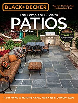 Black & Decker Complete Guide to Patios - 3rd Edition  A DIY Guide to Building Patios Walkways & Outdoor Steps