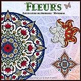 Fleurs livre de coloriage - Mandalas: Livre de Coloriage pour adultes Anti-Stress ,Magnifiques Fleurs avec Mandalas à Colorier  pour un esprit plus calme ,Cadeau d'anniversaire pour homme femme.