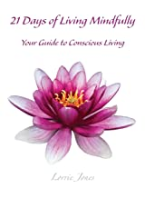 21 Days of Living Mindfully: Your Guide to Conscious Living Paperback