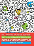 How to Draw Kawaii Cute Animals + Characters 2: Easy to Draw Anime and Manga Drawing for Kids: Cartooning for Kids + Learning How to Draw Super Cute Kawaii ... Doodles, & Things (English Edition)