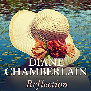 Reflection                   By:                                                                                                                                 Diane Chamberlain                               Narrated by:                                                                                                                                 Erin Bennett                      Length: 15 hrs and 15 mins     415 ratings     Overall 4.2