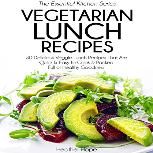 Vegetarian Lunch Recipes: 30 Delicious Veggie Lunch Recipes That Are Quick & Easy to Cook & Packed Full of Healthy Goodness audiobook cover art