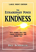 The Extraordinary Power of Kindness (Large Print): True Stories That Will Enrich, Encourage, and Inspire You