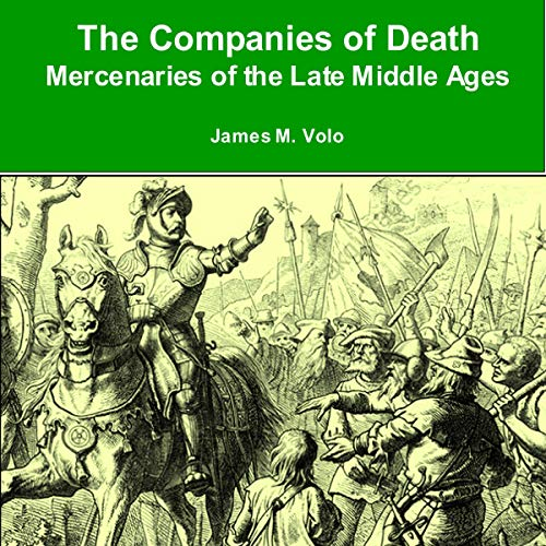 The Companies of Death: Mercenaries of the Late Middle Ages Audiobook By James M. Volo cover art