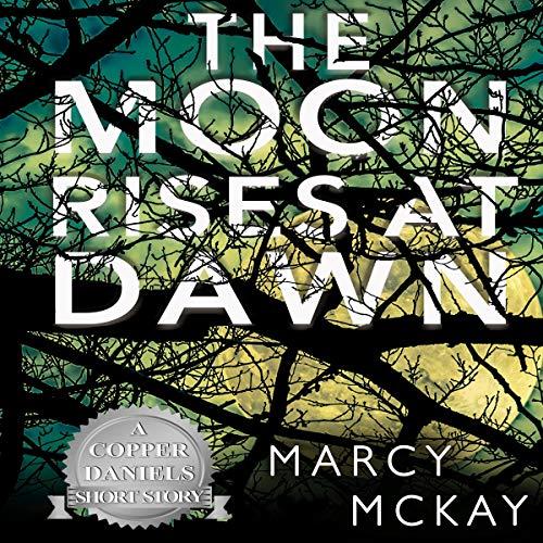 The Moon Rises at Dawn: A Copper Daniels Short Story