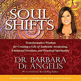 Soul Shifts     Transformative Wisdom for Creating a Life of Authentic Awakening, Emotional Freedom & Practical Spirituality              By:                                                                                                                                 Dr. Barbara De Angelis                               Narrated by:                                                                                                                                 Dr. Barbara De Angelis                      Length: 12 hrs and 57 mins     31 ratings     Overall 4.7