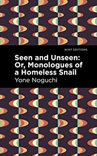 Seen and Unseen: Or, Monologues of a Homeless Snail