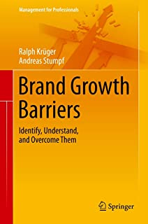 Brand Growth Barriers: Identify, Understand, and Overcome Them (Management for Professionals)