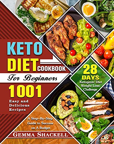 Keto Diet Cookbook For Beginners: 1001 Easy and Delicious Recipes - 28-Day Ketogenic Diet Weight Loss Challenge - A Step-By-Step Guide to Success on A Budget (English Edition)