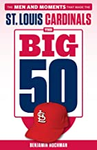 The Big 50: St. Louis Cardinals: The Men and Moments that Made the St. Louis Cardinals
