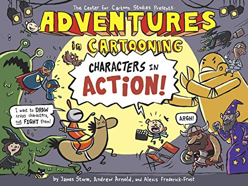 Compare Textbook Prices for Adventures in Cartooning: Characters in Action Adventures in Cartooning, 2 Reprint Edition ISBN 9781596437326 by Sturm, James,Arnold, Andrew,Frederick-Frost, Alexis,Sturm, James