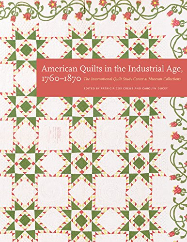 Compare Textbook Prices for American Quilts in the Industrial Age, 1760–1870: The International Quilt Study Center and Museum Collections  ISBN 9780803295926 by International Quilt Study Center & Museum,Crews, Patricia Cox,Ducey, Carolyn