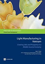 Light Manufacturing in Vietnam: Creating Jobs and Prosperity in a Middle-Income Economy (Directions in Development)