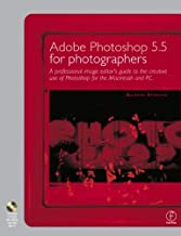 Adobe Photoshop 5.5 for Photographers: A professional image editor's guide to the creative use of Photoshop for the Macintosh and PC