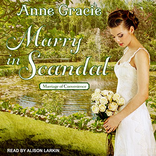 Marry in Scandal     Marriage of Convenience Series, Book 2              By:                                                                                                                                 Anne Gracie                               Narrated by:                                                                                                                                 Alison Larkin                      Length: 12 hrs and 34 mins     9 ratings     Overall 4.0