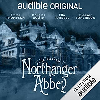 Northanger Abbey     An Audible Original Drama              Written by:                                                                                                                                 Jane Austen,                                                                                        Anna Lea - adaptation                               Narrated by:                                                                                                                                 Emma Thompson,                                                                                        Douglas Booth,                                                                                        Eleanor Tomlinson,                   and others                 Length: 6 hrs and 6 mins     63 ratings     Overall 4.4
